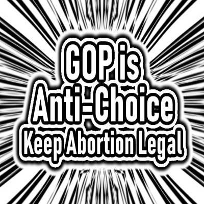 MEME - GOP IS ANTI-CHOICE - KEEP ABORTION LEGAL - gvan42